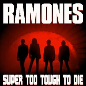 ramones-supertootoughtodie
