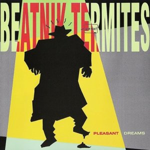 Beatnik Termites - 2001 Pleasant Dreams