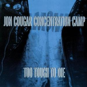 jon cougar concentration camp - too tough to die
