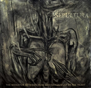 Sepultura - 2013 - The Mediator Between The Head And Hands Must Be The Heart